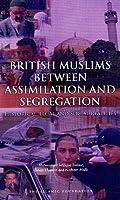British Muslims Between Assimilation and Seggregation