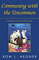 Communing With the Uncommon: A Collection of Emotive and Epic Poems