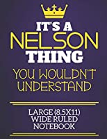 It's A Nelson Thing You Wouldn't Understand Large (8.5x11) Wide Ruled Notebook: Show you care with our personalised family member books, a perfect way to show off your surname! Unisex books are ideal for all the family to enjoy.