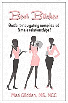 Best Bitches: Guide to Navigating Complicated Female Relationships (Relationship Series Book 1) by [Glidden, Meg]