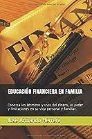 EDUCACIÓN FINANCIERA EN FAMILIA: Conozca los términos y usos del dinero, su poder y limitaciones en su vida personal y familiar.