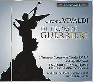 アントニオ・ヴィヴァルディ:Di Trombe Guerriere-戦いのトランペット 協奏曲とオペラ・アリア集