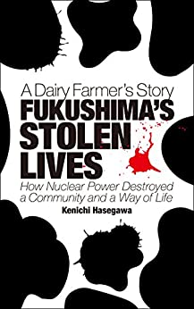 [Hasegawa, Kenichi]のFUKUSHIMA'S STOLEN LIVES: A Dairy Farmer's Story (English Edition)