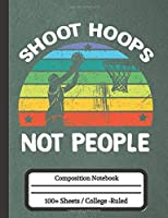 Shoot Hoops Not People: Composition Notebook for Basketball Lovers