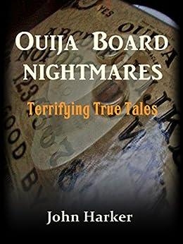 Ouija Board Nightmares: Terrifying True Tales by [Harker, John]