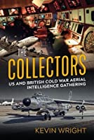 The Collectors: US and British Cold War Aerial Intelligence Gathering