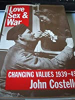Love, Sex and War: Changing Values, 1939-45