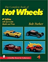 Complete Book of Hot Wheels (A Schiffer Book for Collectors)