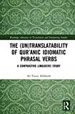 The (Un)Translatability of Qur'anic Idiomatic Phrasal Verbs: A Contrastive Linguistic Study (Routledge Advances in Translation and Interpreting Studies)
