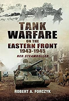 Tank Warfare on the Eastern Front 1943-1945: Red Steamroller by [Forczyk, Robert]