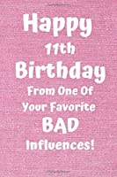 Happy 11th Birthday From One Of Your Favorite Bad Influences!: Favorite Bad Influence 11th Birthday Card Quote Journal / Notebook / Diary / Greetings / Appreciation Gift (6 x 9 - 110 Blank Lined Pages)