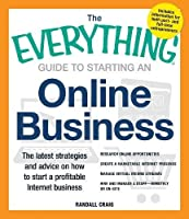 The Everything Guide to Starting an Online Business: The Latest Strategies and Advice on How To Start a Profitable Internet Business (Everything®)