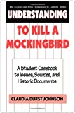 """Understanding to Kill a Mockingbird: A Student Casebook to Issues, Sources, and Historic Documents (Greenwood Press """"""""Literature in Context"""""""")"""