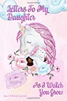 Letters To My Daughter As I Watch You Grow: Pretty Pink Baby Unicorn Lined Notebook Journal For Writing In, Beautiful Keepsake Notepad For Expectant Moms, Dads & Parents Of Newborns