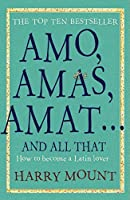 Amo, Amas, Amat... And All That by Harry Mount(1905-07-04)