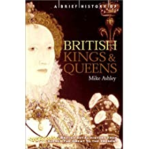 A Brief History of British Kings and Queens: British Royal History from Xalfred the Great to the Present