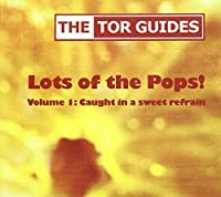 Lots of the Pops Volume 1: Caught in a Sweet Refra by The Tor Guides