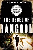 The Rebel of Rangoon (INTL PB ED): A Tale of Defiance and Deliverance in Burma