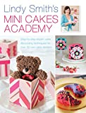 Lindy Smith's Mini Cakes Academy: Step-by-step expert cake decorating techniques for 30 mini cake designs