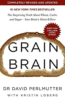Grain Brain: The Surprising Truth about Wheat, Carbs, and Sugar - Your Brain's Silent Killers by [Perlmutter, David]