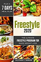 Freestyle 2020: The Ultimate Freestyle Program For Rapid Weight Loss plus a 7 Days Meal Plan -The Guide You Need With Over 100 Easy and Healthy Recipes To Lose Weight, Fat Loss and Energy Boost-