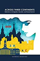 Across Three Continents: Reflections on Immigration, Education, and Personal Survival (American University Studies Series XI: Anthropology and Sociology)