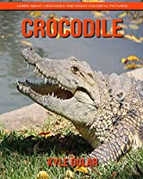 Crocodile! Learn About Crocodile and Enjoy Colorful Pictures