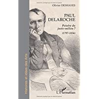 Paul Delaroche: Peintre du juste-milieu ? - (1797-1856)