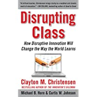 Disrupting Class: How Disruptive Innovation Will Change the Way the World Learns (English Edition)