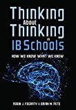 Thinking About Thinking in Ib Schools: How We Know What We Know, a Teaching Strategies Guide for Rigorous Curriculum in International Baccalaureate Schools