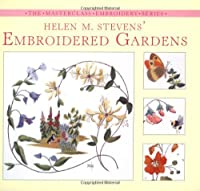 Helen M Stevens Embroidered Gardens (Masterclass Embroidery)
