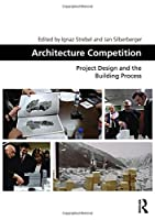 Architecture Competition: Project Design and the Building Process (Design and the Built Environment)