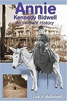 Annie Kennedy Bidwell: In Intimate History