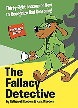 The Fallacy Detective: Thirty-Eight Lessons on How to Recognize Bad Reasoning by [Bluedorn, Nathaniel, Bluedorn, Hans]