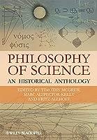 Philosophy of Science: An Historical Anthology (Blackwell Philosophy Anthologies)