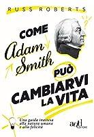Come Adam Smith può cambiarvi la vita. Una guida inattesa alla natura umana e alla felicità