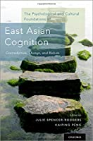 The Psychological and Cultural Foundations of East Asian Cognition: Contradiction, Change, and Holism