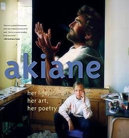 Akiane: Her Life, Her Art, Her Poetry by [Kramarik, Akiane]