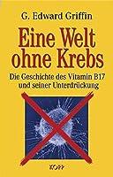 Eine Welt ohne Krebs: Die Geschichte des Vitamin B17 und seiner Unterdrueckung