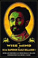 The Wise Mind of Emperor Haile Sellassie I by Haile Selassie(2017-08-17)