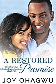 A Restored Promise - New Beginnings Christian Inspirational series - Book #11 by [Ohagwu, Joy]