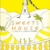 SWEETS HOUSE~for J-POP HIT COVERS SHERBET~