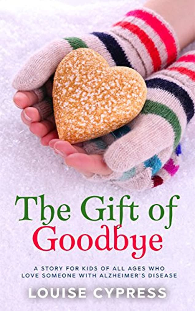 起訴する変更可能因子The Gift of Goodbye: A story for kids of all ages who love someone with Alzheimer's Disease (English Edition)