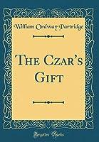 The Czar's Gift (Classic Reprint)