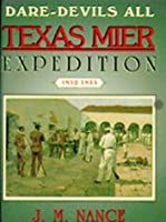 Dare-Devils All: The Texan Mier Expedition, 1842-1844