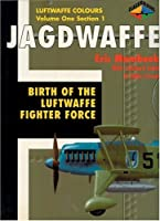 Birth of the Luftwaffe Fighter Force (Jagdwaffe Series)