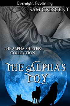 The Alpha's Toy (The Alpha Shifter Collection Book 1) by [Crescent, Sam]