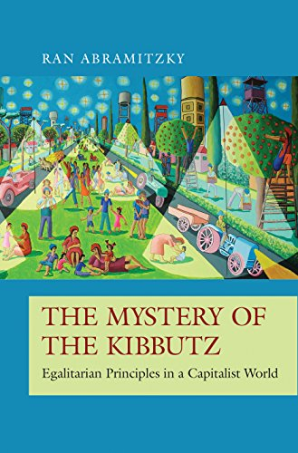 The Mystery of the Kibbutz: Egalitarian Principles in a Capitalist World (The Princeton Economic History of the Western World Book 73) (English Edition)