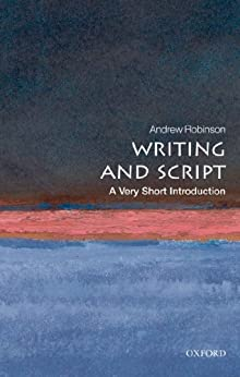 Writing and Script: A Very Short Introduction (Very Short Introductions) by [Robinson, Andrew]
