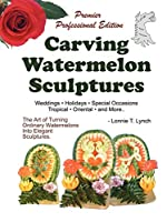 Carving Watermelon Sculptures: Weddings-holidays-tropical Themes-special Occasions